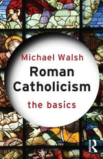 Roman Catholicism : The Basics Series - Michael Walsh