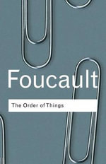 Order of Things : An Archaeology of the Human Sciences :  An Archaeology of the Human Sciences - Michel Foucault