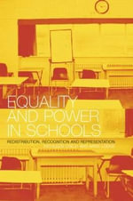 Equality and Power in Schools : Redistribution, Recognition and Representation - Kathleen Lynch