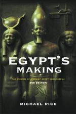 Egypt's Making : The Origins of Ancient Egypt 5000-2000 BC - Michael Rice