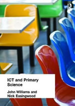 ICT and Primary Science : A Teacher's Guide - John Williams