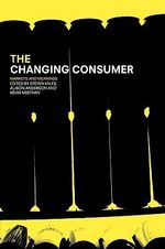 The Changing Consumer : Markets and Meanings - Steven Miles