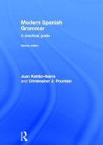 Modern Spanish Grammar : A Practical Guide - Juan Kattan-Ibarra