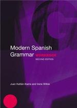 Modern Spanish Grammar Workbook : Modern Grammar Workbooks - Irene Wilkie