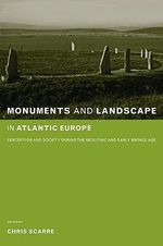 Monuments and Landscape in Atlantic Europe : Perception and Society during the Neolithic and Early Bronze Age
