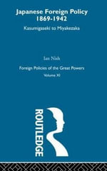 Japanese Foreign Policy 1869-1942 : v. 11 - Ian Nish