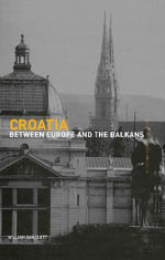 Croatia : Between Europe and the Balkans - William Bartlett