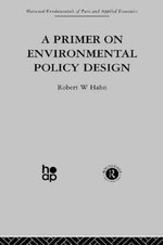 A Primer on Environmental Policy Design - Robert W. Hahn