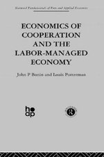Economics of Cooperation and the Labour-Managed Economy :  Harwood Fundamentals of Applied Economics - J. Bonin