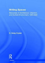 Writing Spaces : Discourses of Architecture, Urbanism and the Built Environment, 1960-2000 - C. Greig Crysler
