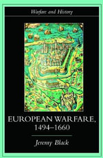 European Warfare, 1494-1660 : Warfare and History - Professor Jeremy Black