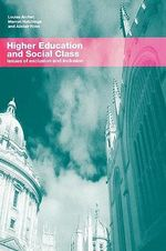 Higher Education and Social Class : Issues of Exclusion and Inclusion - Louise Archer