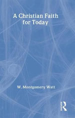 A Christian Faith for Today - W. Montgomery Watt