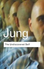 The Undiscovered Self : Answers to Questions Raised by the Present World Crisis :  Answers to Questions Raised by the Present World Crisis - C. G. Jung