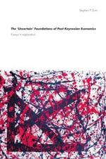 The Uncertain Foundations of Post Keynesian Economics : Essays in Exploration - Stephen P. Dunn