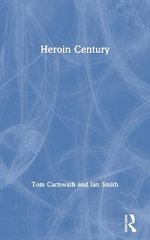 The Heroin Century - Tom Carnwath