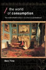 The World of Consumption : The Material and Cultural Revisited - Ben Fine