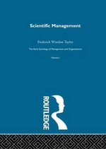 Scientific Management :  Early Sociology of Management and Organizations - Frederick Winslow Taylor