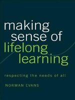 Making Sense of Lifelong Learning : Respecting the Needs of All - Norman Evans