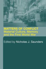 Matters of Conflict : Material Culture, Memory and the First World War - Nicholas J. Saunders