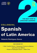 Colloquial Spanish of Latin America 2 : The Next Step in Language Learning - Roberto Carlos Rodriguez-Saona