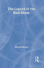 The Legend of the Baal-Shem : Dialogue Between Science and Religion - Martin Buber