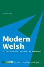 Modern Welsh : A Comprehensive Grammar - Gareth King
