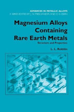 Magnesium Alloys Containing Rare-Earth Metals: Volume 3 : Structure and Properties - L.L. Rokhlin