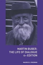 Martin Buber : The Life of Dialogue - Maurice S. Friedman