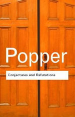 Conjectures and Refutations : The Growth of Scientific Knowledge - Sir Karl R. Popper