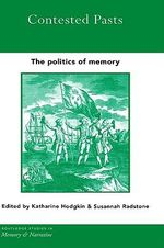 Contested Pasts : The Politics of Memory