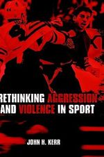 Rethinking Aggression and Violence in Sport - John H. Kerr