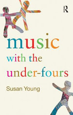 Music with the Under Fours : Context, Ideology, and Musical Identity - Susan Young