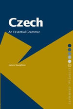 Czech : an Essential Grammar - James Naughton