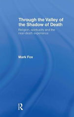 Religion, Spirituality and the near-Death Experience : Religion, Spirituality and the near-Death Experience - Mark Fox