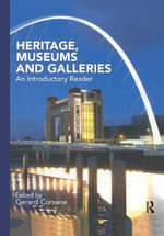 Heritage, Museums and Galleries : An Introductory Reader - CORSANE G