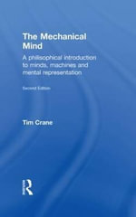The Mechanical Mind : A Philosophical Introduction to Minds, Machines and Mental Representation - Tim Crane