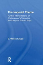 G. Wilson Knight : Collected Works: Imperial Theme: Further Interpretations of Shakespeare's Tragedies Including the Roman Plays - G. Wilson Knight