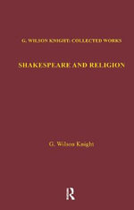 G. Wilson Knight : Collected Works: Shakespeare and Religion v. 7 - G. Wilson Knight