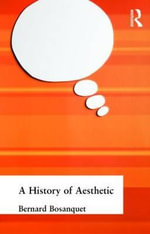 A History of Aesthetic : Cambridge Library Collection - Philosophy - Bernard Bosanquet