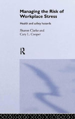 Managing the Risk of Workplace Stress : Health and Safety Hazards - Cary L. Cooper
