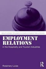 Employment Relations in the Hospitality and Tourism Industries : Routledge Studies in Employment Relations - Rosemary Lucas