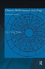 Chinese Mathematical Astrology : Reaching Out to the Stars - Ho Peng Yoke