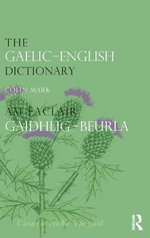 The Gaelic-English Dictionary : A Dictionary of Scottish Gaelic - Colin B.D. Mark