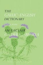 The Gaelic-English Dictionary : A Dictionary of Scottish Gaelic - Colin B. D. Mark