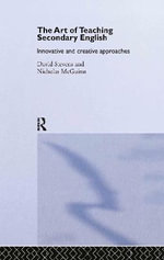 The Art of Teaching Secondary English : Innovative and Creative Approaches - David Stevens