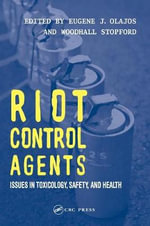 Riot Control Agents : Issues in Toxicology, Safety, and Health