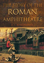 The Story of the Roman Amphitheatre : Palatine East and the Greco-Roman Bone and Ivory C... - D.L. Bomgardner