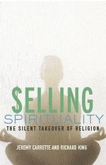 Selling Spirituality : The Silent Takeover of Religion - Jeremy Carrette