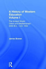 A History of Western Education : Ancient World: Orient and Mediterranean 2000 B.C. - A.D. 1054 - James Bowen